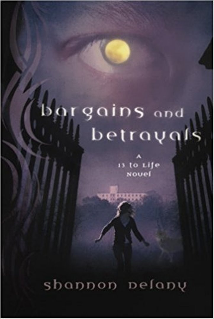BARGAINS AND BETRAYALS A 13 TO LIFE NOVEL/ Shannon Delany