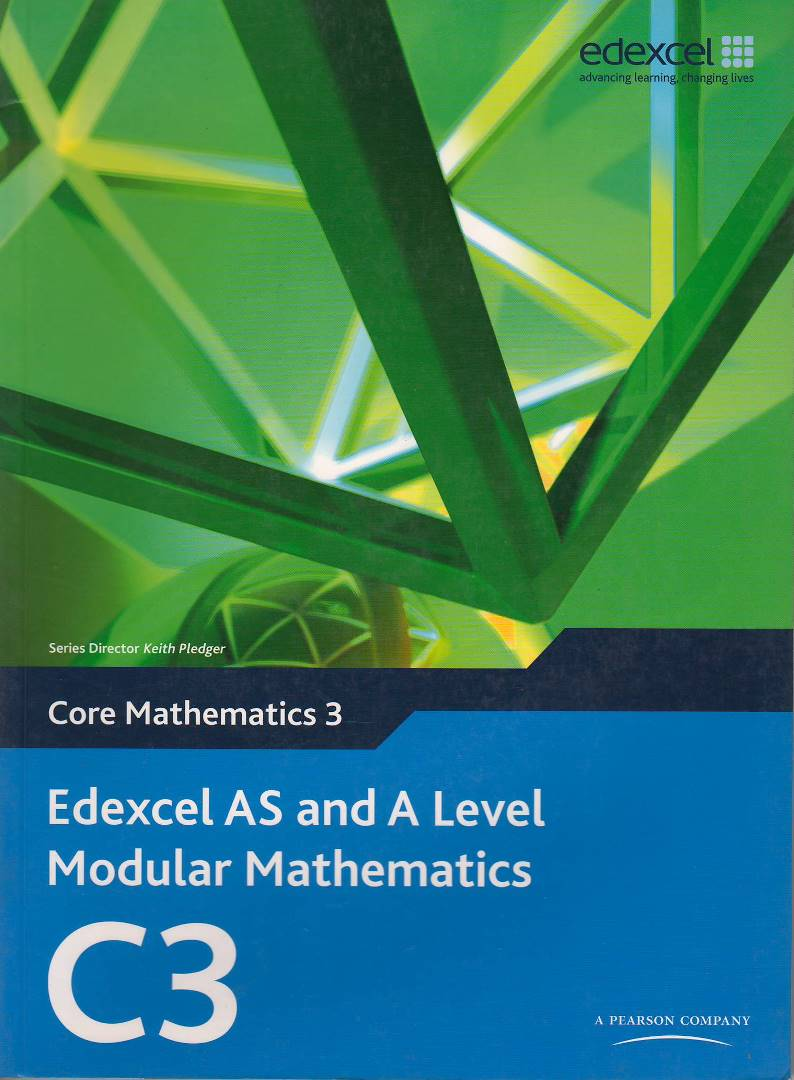 Edexcel AS and A level Modular Mathematics C3: Core Mathematics 3