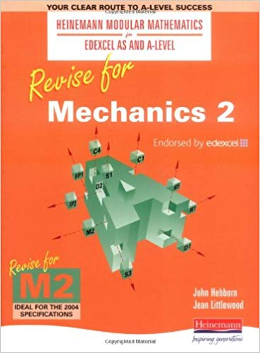 Mechanics 2 As And A Level Modular Mathematics For Edexcel: Revise For Mechanics 2  Heinemann