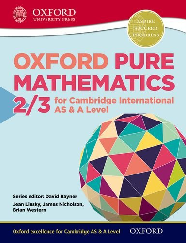 Mathematics for Cambridge International AS & A Level Oxford Pure Mathematics 2 & 3 for Cambridge International AS & A Level (CIE A Level)