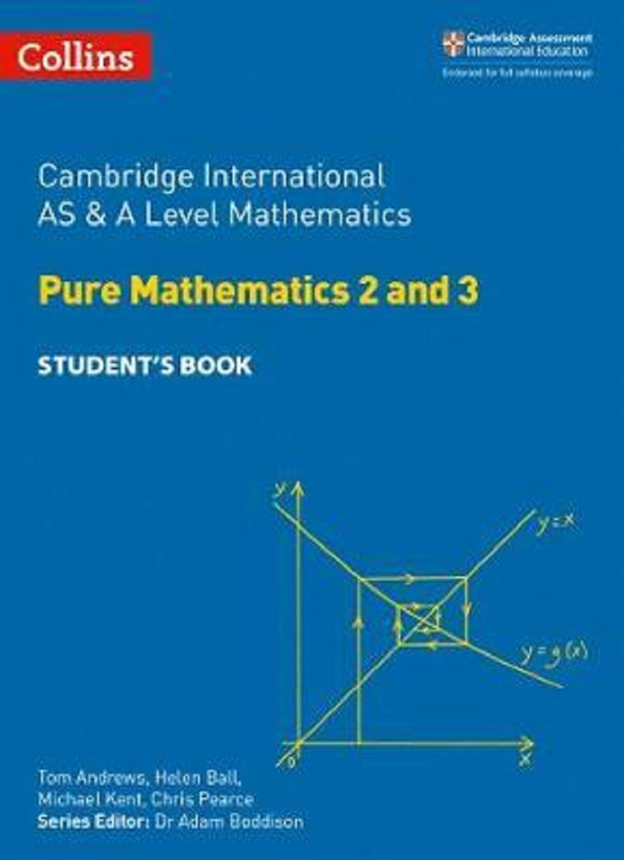 Collins Cambridge International AS & A Level Mathematics Pure Mathematics 2 and 3 Student's Book